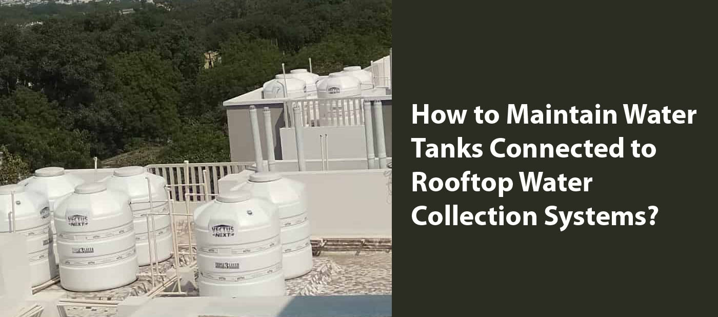How to Maintain Water Tanks Connected to Rooftop Water Collection Systems